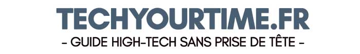 Techyourtime.fr – Guide High-Tech sans prise de tête